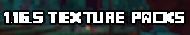 1.16.5 Texture Packs